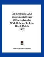 An Ecological and Experimental Study of Sarcophagidae with Relation to Lake Beach Debris (1907) - Herms, William Brodbeck