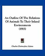 An Outline of the Relations of Animals to Their Inland Environments (1915) - Adams, Charles Christopher