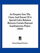 An Enquiry Into the Cause and Extent of a Special Color Relation Between Certain Exposed Lepidopterous Pupoe (1887) - Poulton, Edward Bagnall