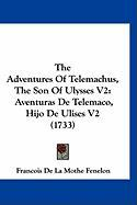 The Adventures of Telemachus, the Son of Ulysses V2: Aventuras de Telemaco, Hijo de Ulises V2 (1733) - Fenelon, Franois De La Mothe