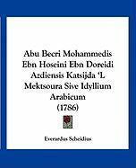 Abu Becri Mohammedis Ebn Hoseini Ebn Doreidi Azdiensis Katsijda 'l Mektsoura Sive Idyllium Arabicum (1786) - Scheidius, Everardus