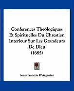 Conferences Theologiques Et Spirituelles Du Chrestien Interieur Sur Les Grandeurs de Dieu (1685) - D'Argentan, Louis Francois