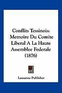Conflits Tessinois: Memoire Du Comite Liberal a la Haute Assemblee Federale (1876) - Lausanne Publisher, Publisher