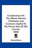 Considerations on the Alliance Between Christianity and Commerce Applied to the Present State of This Country (1806) - Raikes, Richard