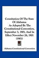 Constitution of the State of Alabama: As Adopted by the Constitutional Convention, September 3, 1901, and in Effect November 28, 1901 (1901) - Alabama Constitutional Convention, Const