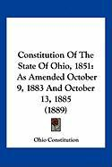Constitution of the State of Ohio, 1851: As Amended October 9, 1883 and October 13, 1885 (1889) - Ohio Constitution, Constitution