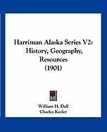 Harriman Alaska Series V2: History, Geography, Resources (1901) - Dall, William H.; Keeler, Charles; Fernow, B. E.