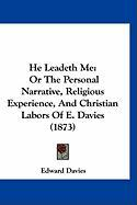 He Leadeth Me: Or the Personal Narrative, Religious Experience, and Christian Labors of E. Davies (1873) - Davies, Edward