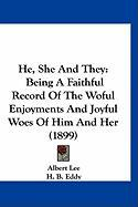 He, She and They: Being a Faithful Record of the Woful Enjoyments and Joyful Woes of Him and Her (1899) - Lee, Albert