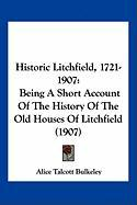 Historic Litchfield, 1721-1907: Being a Short Account of the History of the Old Houses of Litchfield (1907) - Bulkeley, Alice Talcott