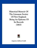 Historical Memoir of the Linnaean Society of New England: Being an Epitome of Its Records (1863) - Gould, Augustus Addison