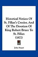 Historical Notices of St. Fillan's Crozier, and of the Devotion of King Robert Bruce to St. Fillan (1877) - Stuart, John