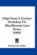Chips from a German Workshop V5: Miscellaneous Later Essays (1900) - Muller, Friedrich Max