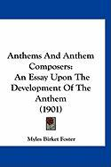 Anthems and Anthem Composers: An Essay Upon the Development of the Anthem (1901) - Foster, Myles Birket