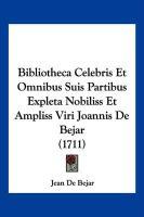Bibliotheca Celebris Et Omnibus Suis Partibus Expleta Nobiliss Et Ampliss Viri Joannis de Bejar (1711) - Bejar, Jean De
