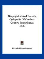 Biographical and Portrait Cyclopedia of Cambria County, Pennsylvania (1896) - Union Publishing Company, Publishing Com