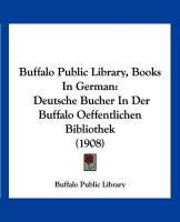 Buffalo Public Library, Books in German: Deutsche Bucher in Der Buffalo Oeffentlichen Bibliothek (1908) - Buffalo Public Library, Public Library