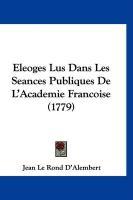 Eleoges Lus Dans Les Seances Publiques de L'Academie Francoise (1779) - D'Alembert, Jean Le Rond
