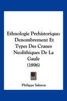 Ethnologie Prehistorique: Denombrement Et Types Des Cranes Neolithiques de La Gaule (1896) - Salmon, Philippe