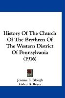 History of the Church of the Brethren of the Western District of Pennsylvania (1916) - Blough, Jerome E.
