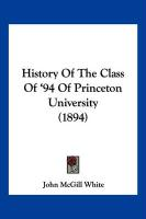 History of the Class of '94 of Princeton University (1894) - White, John McGill