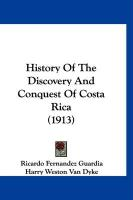 History of the Discovery and Conquest of Costa Rica (1913) - Guardia, Ricardo Fernandez
