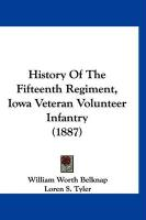 History of the Fifteenth Regiment, Iowa Veteran Volunteer Infantry (1887) - Belknap, William Worth; Tyler, Loren S.