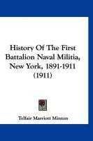 History of the First Battalion Naval Militia, New York, 1891-1911 (1911) - Minton, Telfair Marriott