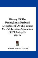 History of the Pennsylvania Railroad Department of the Young Men's Christian Association of Philadelphia (1911) - Wilson, William Bender