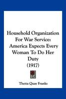 Household Organization for War Service: America Expects Every Woman to Do Her Duty (1917) - Franks, Thetta Quay