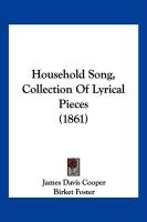 Household Song, Collection of Lyrical Pieces (1861) - Cooper, James Davis