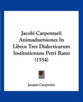 Jacobi Carpentarii Animaduersiones in Libros Tres Dialecticarum Institutionum Petri Rami (1554) - Carpentier, Jacques