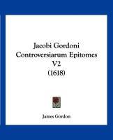 Jacobi Gordoni Controversiarum Epitomes V2 (1618) - Gordon, James