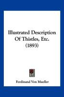 Illustrated Description of Thistles, Etc. (1893) - Mueller, Ferdinand Von