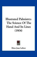 Illustrated Palmistry: The Science of the Hand and Its Lines (1904) - Laseer, Elmo Jean