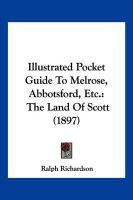 Illustrated Pocket Guide to Melrose, Abbotsford, Etc.: The Land of Scott (1897) - Richardson, Ralph