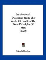 Inspirational Discourses from the World of Soul on the Basic Principles of Man (1920) - Mansfield, Walter E.