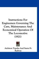 Instructions for Enginemen Governing the Care, Maintenance and Economical Operation of the Locomotive (1921) - Atchison Topeka and Santa Fe Railway, To
