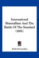International Bimetallism and the Battle of the Standard (1881) - De Laveleye, Emile