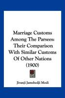 Marriage Customs Among the Parsees: Their Comparison with Similar Customs of Other Nations (1900) - Modi, Jivanji Jamshedji