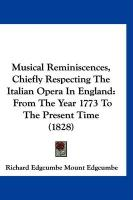 Musical Reminiscences, Chiefly Respecting the Italian Opera in England: From the Year 1773 to the Present Time (1828) - Edgcumbe, Richard Edgcumbe Mount
