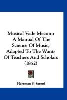 Musical Vade Mecum: A Manual of the Science of Music, Adapted to the Wants of Teachers and Scholars (1852) - Saroni, Herrman S.