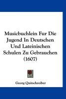 Musicbuchlein Fur Die Jugend in Deutschen Und Lateinischen Schulen Zu Gebrauchen (1607) - Quitschreiber, Georg
