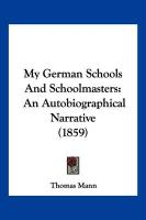 My German Schools and Schoolmasters: An Autobiographical Narrative (1859) - Mann, Thomas