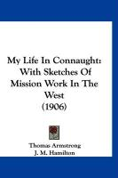 My Life in Connaught: With Sketches of Mission Work in the West (1906) - Armstrong, Thomas