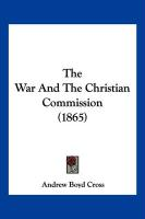 The War and the Christian Commission (1865) - Cross, Andrew Boyd