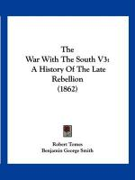 The War with the South V3: A History of the Late Rebellion (1862) - Tomes, Robert; Smith, Benjamin George