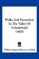 Walks and Excursions in the Valley of Grindelwald (1900) - Coolidge, William Augustus Brevoort
