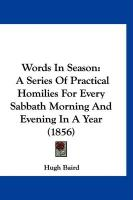 Words in Season: A Series of Practical Homilies for Every Sabbath Morning and Evening in a Year (1856) - Baird, Hugh