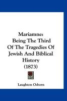 Mariamne: Being the Third of the Tragedies of Jewish and Biblical History (1873) - Osborn, Laughton